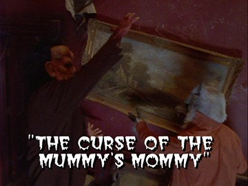 "Title Card for ""The Curse of the Mummy's Mommy""."